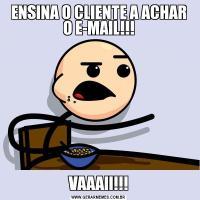 ENSINA O CLIENTE A ACHAR O E-MAIL!!!VAAAII!!!