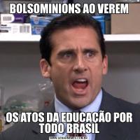 BOLSOMINIONS AO VEREMOS ATOS DA EDUCAÇÃO POR TODO BRASIL
