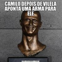 CAMILO DEPOIS DE VILELA APONTA UMA ARMA PARA ELE
