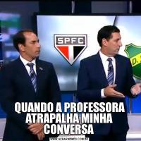 QUANDO A PROFESSORA ATRAPALHA MINHA CONVERSA