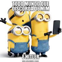 TODO MUNDO QUE DISCORDA DE MIMÉ HITLER