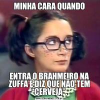 """MINHA CARA QUANDOENTRA O BRAHMEIRO NA ZUFFA E DIZ QUE NÃO TEM """"CERVEJA""""."""