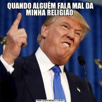 QUANDO ALGUÉM FALA MAL DA MINHA RELIGIÃO