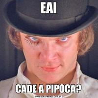 EAICADE A PIPOCA?