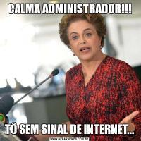 CALMA ADMINISTRADOR!!!TÔ SEM SINAL DE INTERNET...