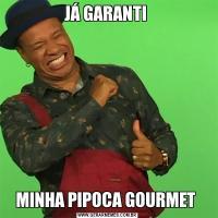 JÁ GARANTI MINHA PIPOCA GOURMET
