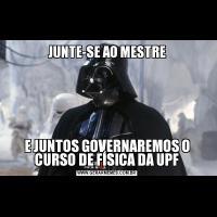 JUNTE-SE AO MESTREE JUNTOS GOVERNAREMOS O CURSO DE FÍSICA DA UPF