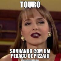 TOUROSONHANDO COM UM PEDAÇO DE PIZZA!!!