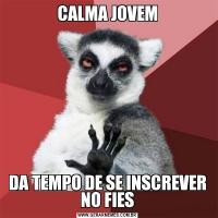 CALMA JOVEMDA TEMPO DE SE INSCREVER NO FIES