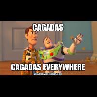 CAGADASCAGADAS EVERYWHERE