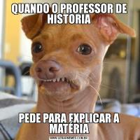 QUANDO O PROFESSOR DE HISTORIAPEDE PARA EXPLICAR A MATÉRIA