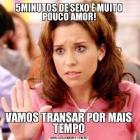 5MINUTOS DE SEXO É MUITO POUCO AMOR!VAMOS TRANSAR POR MAIS TEMPO