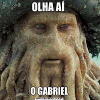 OLHA AÍ O GABRIEL