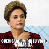 QUEM SABE UM DIA EU VOLTE A BRASÍLIA