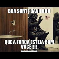 BOA SORTE DANILO!!!!QUE A FORÇA ESTEJA COM VOCÊ!!!!