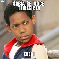 SABIA  SE   VOCÊ  TEIRESICLAEVEDI