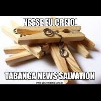 NESSE EU CREIO!TABANGA NEWS SALVATION