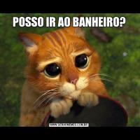 POSSO IR AO BANHEIRO?
