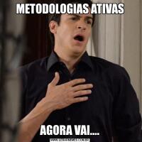 METODOLOGIAS ATIVASAGORA VAI....