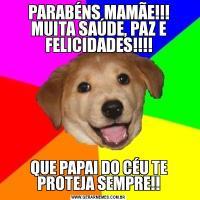 PARABÉNS MAMÃE!!! MUITA SAÚDE, PAZ E FELICIDADES!!!!QUE PAPAI DO CÉU TE PROTEJA SEMPRE!!