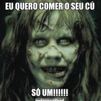 EU QUERO COMER O SEU CÚSÓ UM!!!!!!