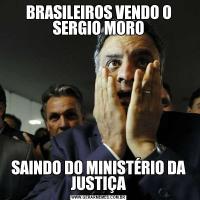 BRASILEIROS VENDO O SERGIO MOROSAINDO DO MINISTÉRIO DA JUSTIÇA