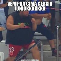 VEM PRA CIMA GERSIO JUNIOKKKKKKK