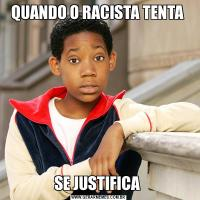 QUANDO O RACISTA TENTA SE JUSTIFICA