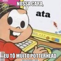 NOSSA CARA,EU TÔ MUITO POTTERHEAD