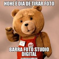 HOHE É DIA DE TIRAR FOTOBARRA FOTO STUDIO DIGITAL