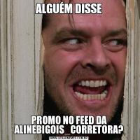 ALGUÉM DISSEPROMO NO FEED DA ALINEBIGOIS_CORRETORA?