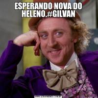 ESPERANDO NOVA DO HELENO.#GILVAN