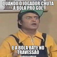QUANDO O JOGADOR CHUTA A BOLA PRO GOLE A BOLA BATE NO TRAVESSÃO