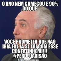 O ANO NEM COMEÇOU E 90% DO QUE VOCE PROMETEU QUE NAO IRIA FAZ JA SE FOI COM ESSE CONTATINHO AI!!!  #PERDEUAVISÃO