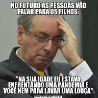 NO FUTURO AS PESSOAS VÃO FALAR PARA OS FILHOS: