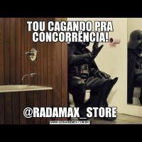 TOU CAGANDO PRA CONCORRÊNCIA!@RADAMAX_STORE