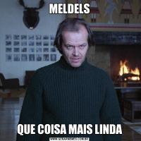 MELDELSQUE COISA MAIS LINDA