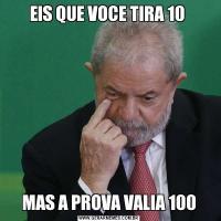 EIS QUE VOCE TIRA 10 MAS A PROVA VALIA 100