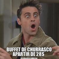 BUFFET DE CHURRASCO APARTIR DE 28$