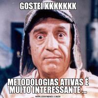 GOSTEI KKKKKKKMETODOLOGIAS ATIVAS É MUITO INTERESSANTE ...