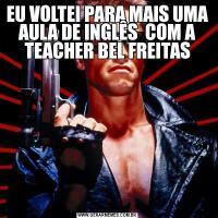 EU VOLTEI PARA MAIS UMA AULA DE INGLÊS  COM A TEACHER BEL FREITAS