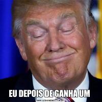 EU DEPOIS DE GANHA UM