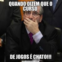 QUANDO DIZEM QUE O CURSO DE JOGOS É CHATO!!!