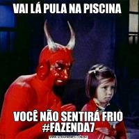 VAI LÁ PULA NA PISCINA VOCÊ NÃO SENTIRÁ FRIO #FAZENDA7