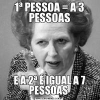 1ª PESSOA = A 3 PESSOASE A 2ª É IGUAL A 7 PESSOAS