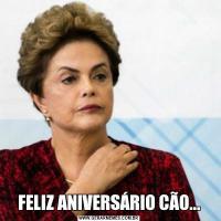 FELIZ ANIVERSÁRIO CÃO...
