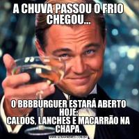A CHUVA PASSOU O FRIO CHEGOU...O BBBBURGUER ESTARÁ ABERTO HOJE: CALDOS, LANCHES E MACARRÃO NA CHAPA.