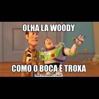 OLHA LA WOODYCOMO O BOCA É TROXA
