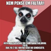 NEM PENSE EM FALTAR!ASSEMBLEIA GERAL DA CAMPANHA SALARIAL 2019. DIA 20/2 ÀS 18H NA SEDE DO SINDICATO.