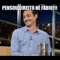 PENSOU DIREITO NÉ FÁBIO!!!